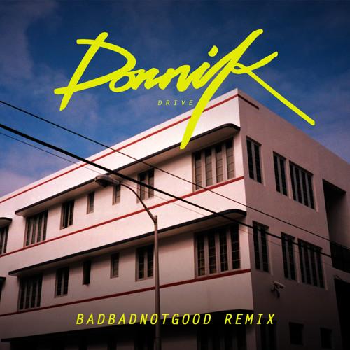 Dornik - Drive (BADBADNOTGOOD Remix)