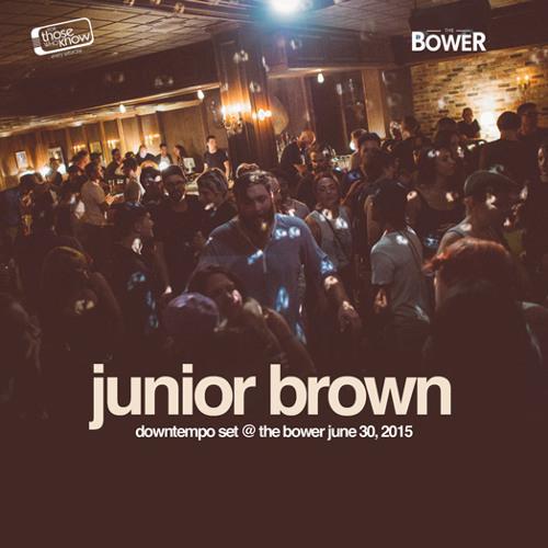 Live @ The Bower DOWNTEMPO SET June 30, 2015