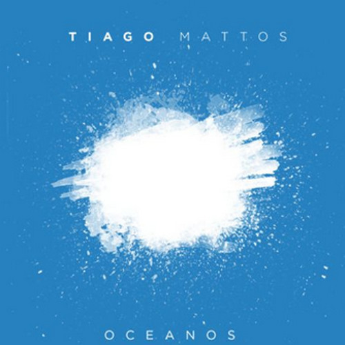 """EP Tiago Mattos """"Oceanos"""""""