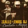 De La Calle - Báilalo Nama (Ft. Emus Dj)