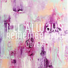I'll Always Remember You (Hannah Montana) Cover