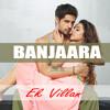 Banjaara - Ek Villain 2014