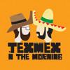 Tex Mex n the Morning - Pilot