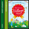 The Great Village Show, By Alexandra Brown, Read by Gabrielle Glaister