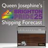 Queen Josephine's Brighton Pride Shipping Forecast