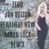 Zedd ft. Jon Belion - Beautiful Now (Aaron Lock Remix)