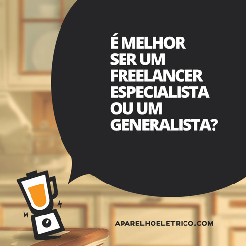 05 - É melhor ser um freelancer especialista ou generalista?