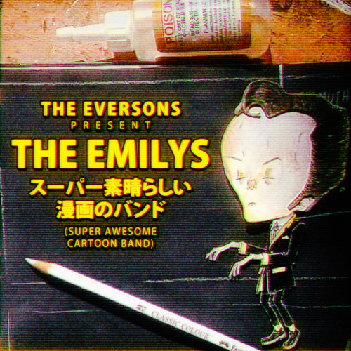 The Eversons present The Emilys: スーパー素晴らしい漫画のバンド (Super Awesome Cartoon Band)