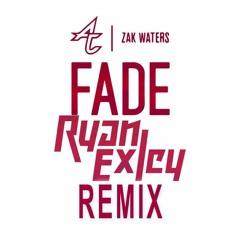 Fade (Ft. Zak Waters) (Ryan Exley Remix)