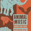 Animal Music – Sound & Song in the Natural World