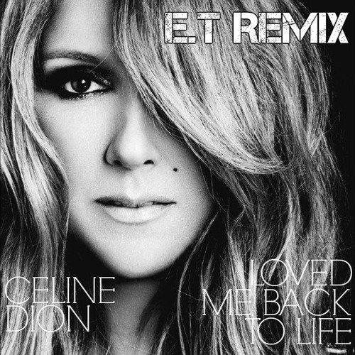 Loved Me Back To Life - Celine Dion - E.T Remix