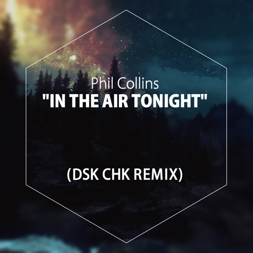 Phil Collins - In The Air Tonight (DSK CHK Remix Sampler)