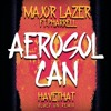 Major Lazer - Aerosol Can (HaveThat Glued On Remix)