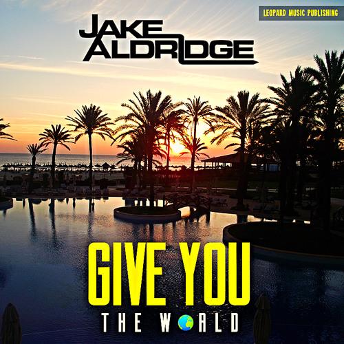 Jake Aldridge - GIVE YOU THE WORLD