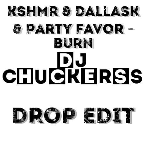 KSHMR & DallasK & Party Favor - Burn (DJ CHUCKERSS Drop Edit)