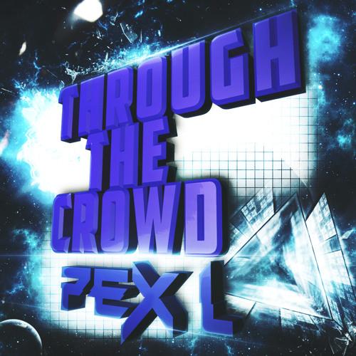 Pex L - Through The Crowd (Original mix)