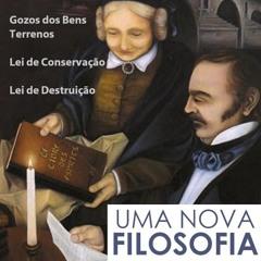 UMA NOVA FILOSOFIA - Gozos dos bens terrenos - Lei de conservação e de Destruição - Prog. 17