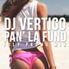 Dj Vertigo - Pan' La Fund (July Moombah Mix)[Buy = Free download]