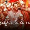 Bajrangi Bhaijaan - Selfie Lele Re
