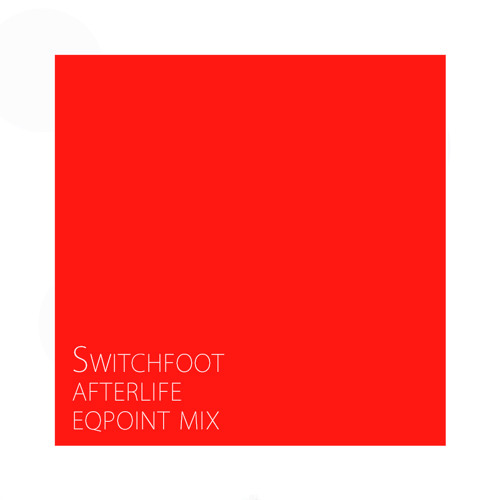 Switchfoot - Afterlife (EqPoint Mix)