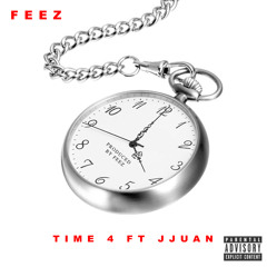 Time 4 (ft. Jjuan) Produced by Feez