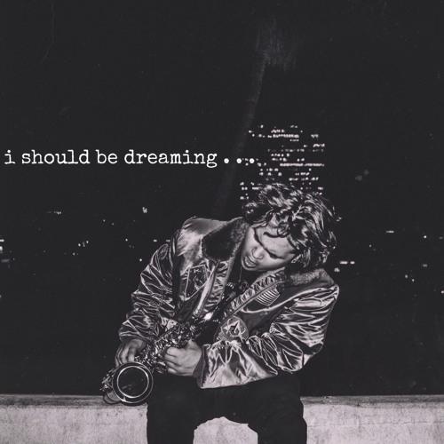 I Should Be Dreaming (ft. Josh J.)