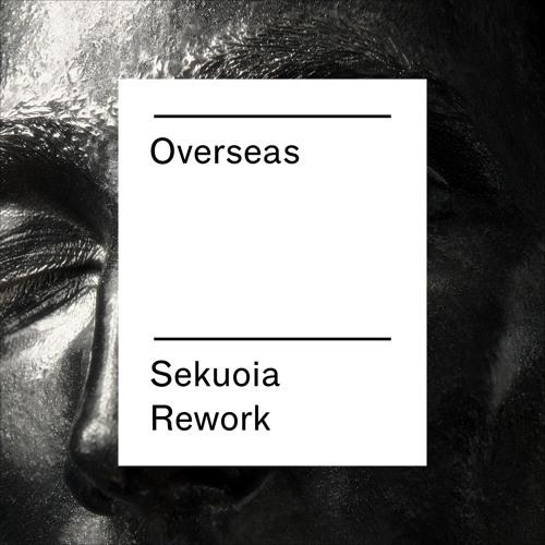 Overseas (Sekuoia Rework)