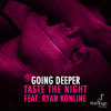 Going Deeper - Taste The Night feat. Ryan Konline (Original Mix) [OUT NOW]