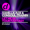 Vanilla Ace & Consoul Trainin - Let Me Be Your Fantasy [OUT NOW]