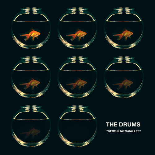 The Drums - There Is Nothing Left