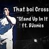 Stand Up In It ft. DJones(Edited) Produced by DJones