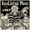 A-Wax - EverLasting Money [BayAreaCompass] @Waxfase