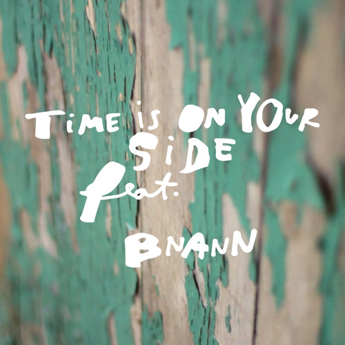 TIME IS ON YOUR SIDE (feat. Bnann)
