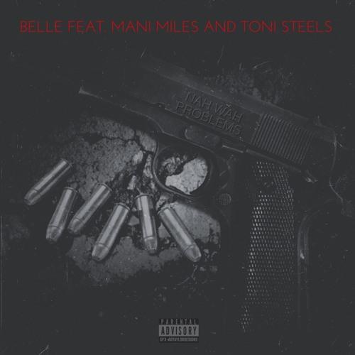Belly X Mani Miles X Toni Steelz - Nah Wah Problems 2(Dirty)