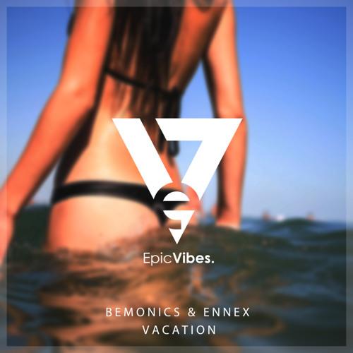 Bemonics & Ennex - Vacation [Epic Vibes Release]