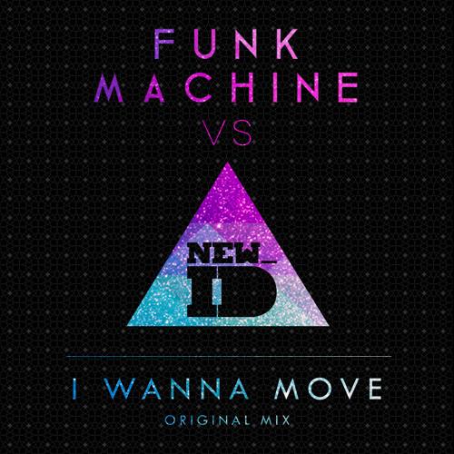 FUNK MACHINE vs. NEW_ID - I Wanna Move