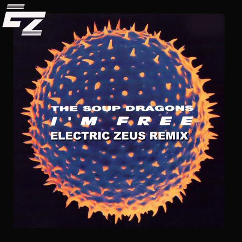 I'm Free - Soup Dragons (Electric Zeus Remix) Free Download