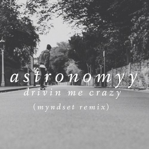 Astronomyy - Drivin Me Crazy (Myndset Remix) [Free Download]