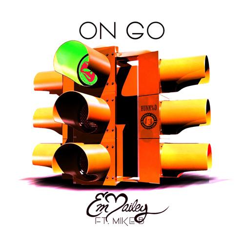 Em Bailey - On Go Ft. Mike B (Main)