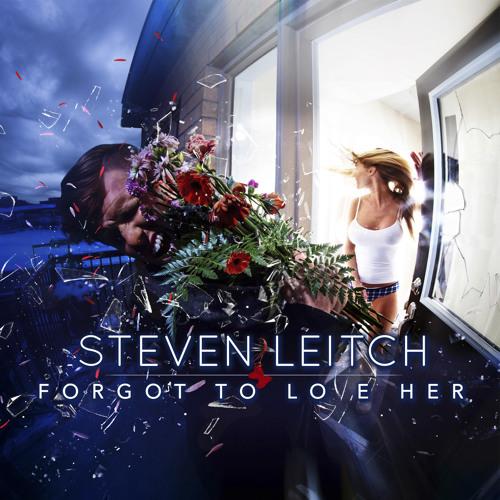 Forgot To Love Her - Steven Leitch