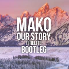 Mako - Our Story (Firelite Bootleg)