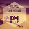 Don Cartel And Ilker Akay Take Me Over Out Now Mp3