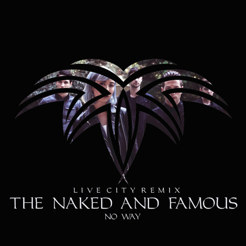 The Naked And Famous - No Way (Live City Remix) [Download]
