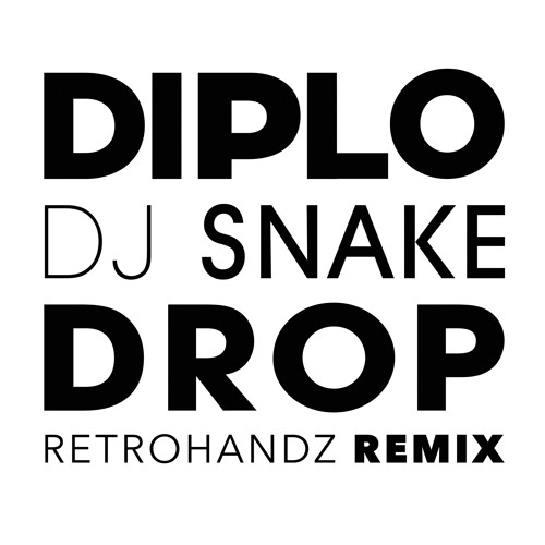 Diplo & DJ Snake - Drop (Retrohandz Remix)