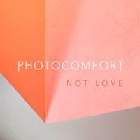 Photocomfort - Not Love