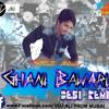 Ghani + Bawari ( Tanu Weds Manu Return ) VDJ+ ALI + Desi + Remix