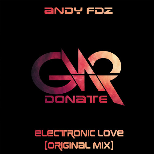 ANDY FDZ - ELECTRONIC LOVE (ORIGINAL MIX) GNR-022 [DONATED TO THE  RONALD MCDONALD HOUSE CHARITIES]
