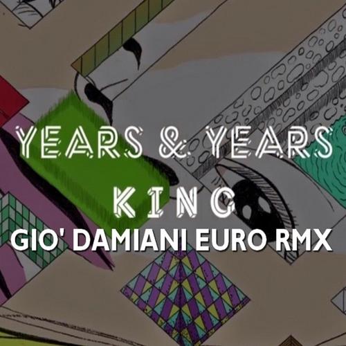 Years & Years  King  Gio' Damiani Euro RMX