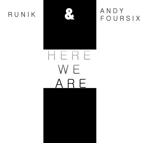 Runik & Andyfoursix - Here We are (Original Mix)