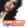 Dots Per Inch ft Bia - Take It Slow [FREE DOWNLOAD]